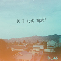 Do I Look Tired? — Blushh