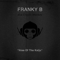 Rise of the Kaiju — Franky B, Franky B Aka Cryptic Monkey