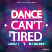 Dance Can't Tired — George P, Jah Formula