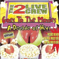 Goes To the Movies: Decade of Hits — The 2 Live Crew