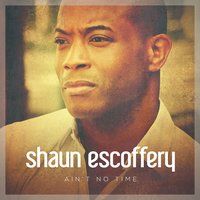 Ain't No Time — Shaun Escoffery