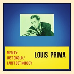 Medley: Just Gigolo / I Ain't Got Nobody — Louis Prima