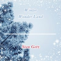 Winter Wonder Land — Stan Getz, Stan Getz & Lionel Hampton