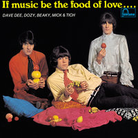 If Music Be The Food Of Love … Prepare For Indigestion — Dave Dee, Dozy, Beaky, Mick & Tich