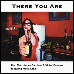 There You Are — Maria Long, Victor Campos, Rian Mac, James Gardiner