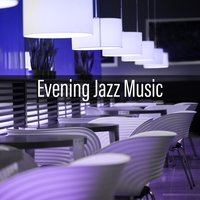 Evening Jazz Music - Night Bar, Cocktail Lounge, All That Jazz — Music for Quiet Moments