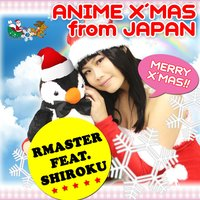 Anime Xmas from Japan — RMaster feat. Shiroku