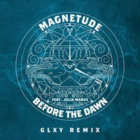 Before the Dawn — Magnetude, Julia Marks, GLXY