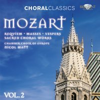 Mozart: Sacred Choral Works, Vol. 2 — Chamber Choir of Europe & Nicol Matt, Вольфганг Амадей Моцарт