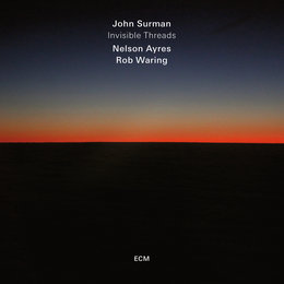 Invisible Threads — John Surman, Nelson Ayres, Rob Waring