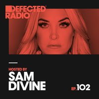 Defected Radio Episode 102 (hosted by Sam Divine) — Defected Radio