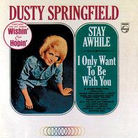 Stay Awhile / I Only Want To Be With You — Dusty Springfield