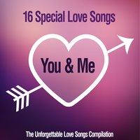 You & Me, 16 Special Love Songs (The Unforgettable Love Songs Compilation) — сборник