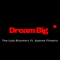 Dream Big — The-Late Bloomerz, Ayanna Flowers