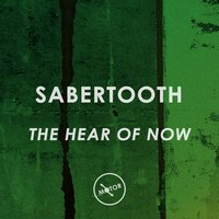 The Hear of Now — Sabertooth