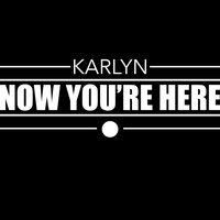 Now You're Here — Karlyn, Mike Attinger