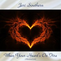 When Your Heart's On Fire — Jeri Southern