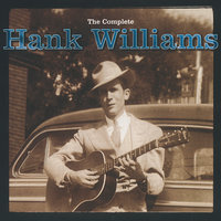 The Complete Hank Williams — Hank Williams
