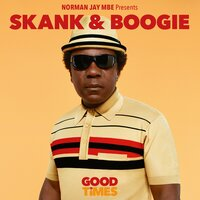 Norman Jay MBE Presents Good Times - Skank & Boogie — Norman Jay MBE