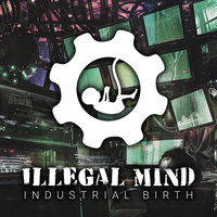 Industrial Birth — Illegal Mind