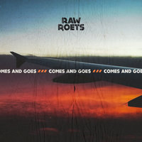 Comes And Goes — Raw Roets