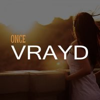 Once — VRAYD