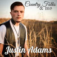 Country Folks and Me — Justin Adams