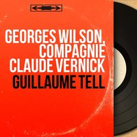 Guillaume Tell — Джоаккино Россини, Georges Wilson, Compagnie Claude Vernick, Georges Wilson, Compagnie Claude Vernick