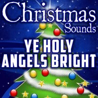 Ye Holy Angels Bright — Christmas Sounds