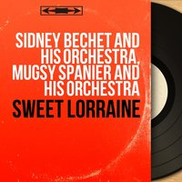 Sweet Lorraine — Sidney Bechet And His Orchestra, Sidney Bechet and His Orchestra, Mugsy Spanier and His Orchestra, Mugsy Spanier and His Orchestra