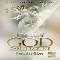 Only God Can Judge Me — DDub, Jay-Skee