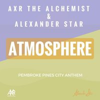 Atmosphere (Pembroke Pines City Anthem) — AXR the Alchemist & Alexander Star