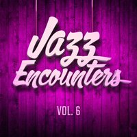 Jazz Encounters: The Finest Jazz You Might Have Never Heard, Vol. 6 — Smooth Jazz All-Stars, Jazz Piano Essentials, Smooth Jazz All Stars, Chillout Lounge Summertime Café
