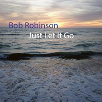 Just Let It Go — Bob Robinson