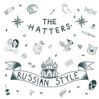 Russian Style — The Hatters