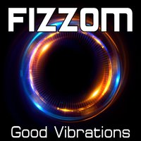 Good Vibrations — Fizzom