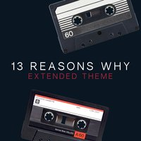 13 Reasons Why Extended Theme — Brendan Nathaniel Angelides, L'Orchestra Cinematique