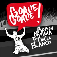 Goalie Goalie — Arash, Nyusha, Pitbull, Blanco