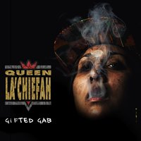 Queen La'Chiefah — Gifted Gab