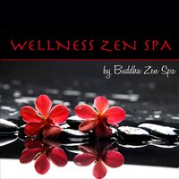 Wellness Zen Spa – Amazing Relaxing Spa Music, Lounge & Ambient Emotional Chill Songs for Massage — Buddha Zen Spa