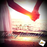 Nothing Without You — Myde