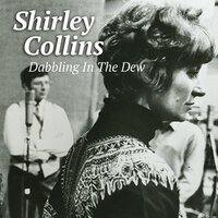 Dabbling In The Dew — Shirley Collins