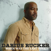 When Was The Last Time — Darius Rucker