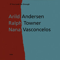 If You Look Far Enough — Arild Andersen, Ralph Towner, Naná Vasconcelos