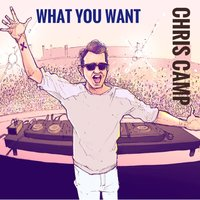 What You Want — Chris Camp