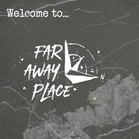 Welcome to Far Away Place — Far Away Place