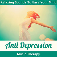Anti Depression Music Therapy - Relaxing Sounds to Ease Your Mind — сборник