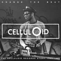 Change The Beat - The Celluloid Records Story 1979 - 1987 — сборник