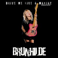Driving Like a Maniac — Brunhilde