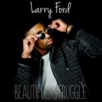 Beautiful Struggle — Larry Ford